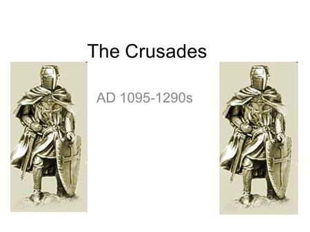 The Crusades AD 1095-1290s. ESSENTIAL QUESTION WHAT WERE THE CAUSES AND EFFECTS OF THE CRUSADES? CAN THE IMPACT OF THE CRUSADES STILL BE SEEN TODAY?