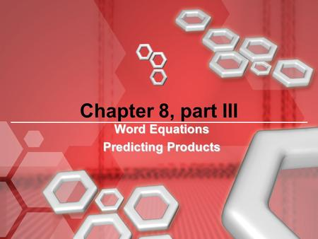Chapter 8, part III Word Equations Predicting Products.