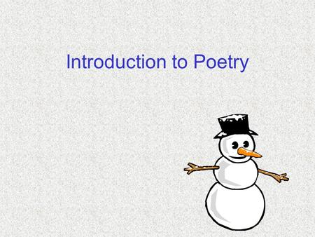 Introduction to Poetry. What is poetry? Poetry is the most misunderstood form of writing. It is art. Poetry is not easily defined. Often it takes the.