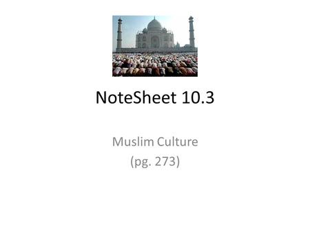 NoteSheet 10.3 Muslim Culture (pg. 273). 1. What were the four social classes in Muslim society? Upper Class – Muslims at birth Second Class – Converts.