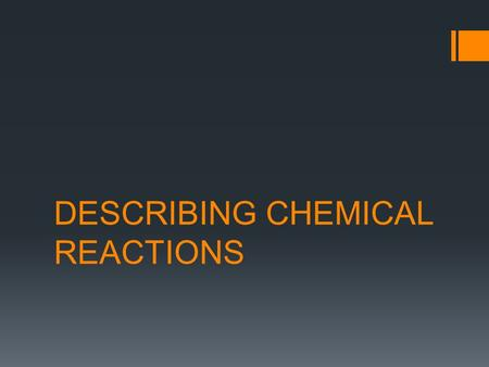 DESCRIBING CHEMICAL REACTIONS. WHAT ARE CHEMICAL REACTIONS?  Chemical reactions occurs when one or more substances change into one or more different.