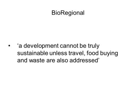 BioRegional 'a development cannot be truly sustainable unless travel, food buying and waste are also addressed'