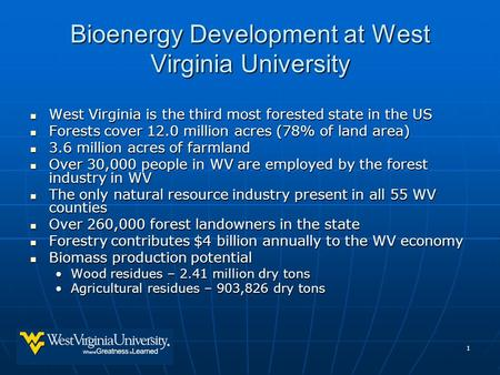 1 Bioenergy Development at West Virginia University West Virginia is the third most forested state in the US West Virginia is the third most forested state.