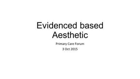 Evidenced based Aesthetic Primary Care Forum 3 Oct 2015.