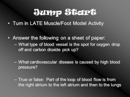 Jump Start Turn in LATE Muscle/Foot Model ActivityTurn in LATE Muscle/Foot Model Activity Answer the following on a sheet of paper:Answer the following.