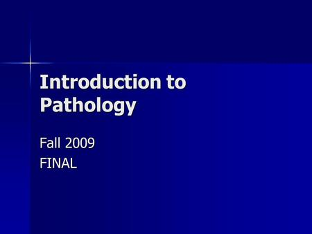 Introduction to Pathology Fall 2009 FINAL. Terms 1. _____________ is the study of disease. 2. _________ is any abnormal disturbance of function or structure.