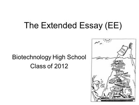 The Extended Essay (EE) Biotechnology High School Class of 2012.