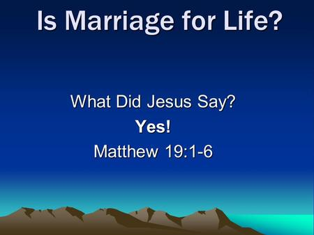 Is Marriage for Life? What Did Jesus Say? Yes! Matthew 19:1-6.