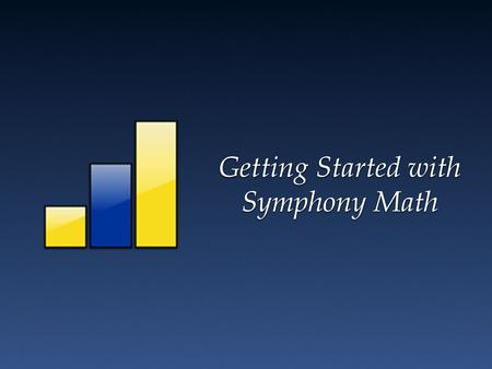 Getting Started with Symphony Math. Teachers use a Web browser to login, view reports and create student accounts. Students use the program which must.