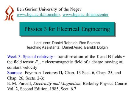 Physics 3 for Electrical Engineering Ben Gurion University of the Negev www.bgu.ac.il/atomchipwww.bgu.ac.il/atomchip, www.bgu.ac.il/nanocenterwww.bgu.ac.il/nanocenter.