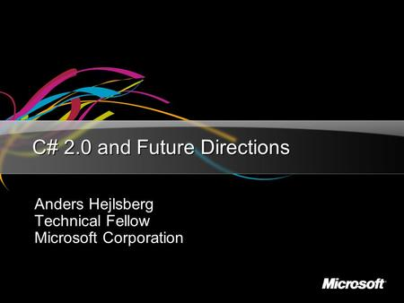 C# 2.0 and Future Directions Anders Hejlsberg Technical Fellow Microsoft Corporation.