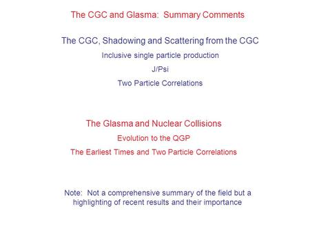 The CGC and Glasma: Summary Comments The CGC, Shadowing and Scattering from the CGC Inclusive single particle production J/Psi Two Particle Correlations.