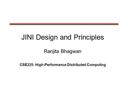 JINI Design and Principles Ranjita Bhagwan CSE225: High-Performance Distributed Computing.