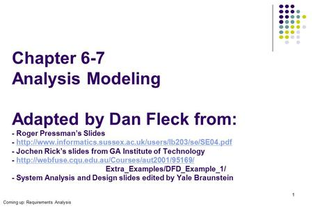 1 Chapter 6-7 Analysis Modeling Adapted by Dan Fleck from: - Roger Pressman's Slides -  - Jochen.