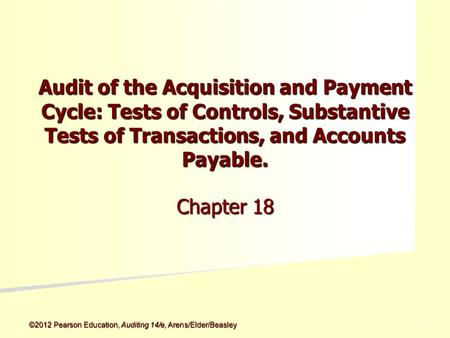 ©2012 Pearson Education, Auditing 14/e, Arens/Elder/Beasley 5 - 5 Audit of the Acquisition and Payment Cycle: Tests of Controls, Substantive Tests of Transactions,