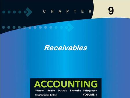 9 Receivables. Learning Objective 1 3-1 Describe the nature of the adjusting process. 9-3 Insert Chapter Objectives Receivables 1 Describe the common.