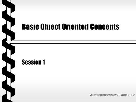 <strong>Object</strong> <strong>Oriented</strong> <strong>Programming</strong> with C++/ Session 1/ 1 of 50 Basic <strong>Object</strong> <strong>Oriented</strong> Concepts Session 1.