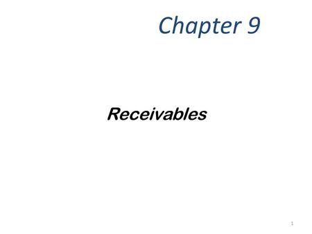 Chapter 9 Receivables 1. Describe the common classes of receivables. Objective 1 2.