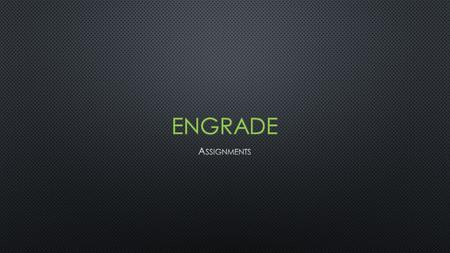 The following slides will lead you through the process of creating assignments in Engrade. Engrade's Help section of Assignments Engrade's Help section.
