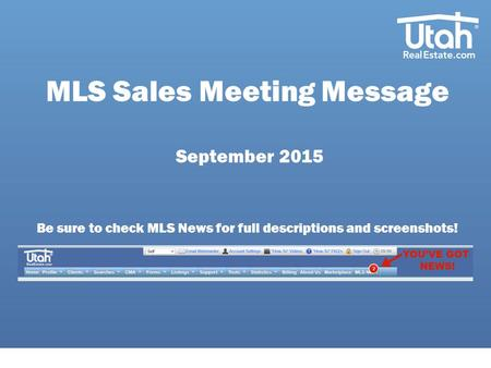 MLS Sales Meeting Message September 2015 Be sure to check MLS News for full descriptions and screenshots!