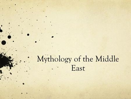 Mythology of the Middle East. General Overview Texts date back to 2,500 Some of the oldest texts ever discovered.
