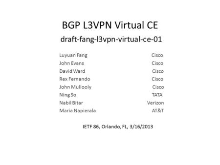BGP L3VPN Virtual CE draft-fang-l3vpn-virtual-ce-01 Luyuan Fang Cisco John Evans Cisco David Ward Cisco Rex Fernando Cisco John Mullooly Cisco Ning So.