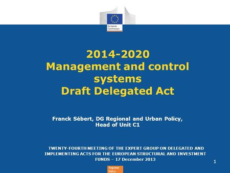 Regional Policy 2014-2020 Management and control systems Draft Delegated Act Franck Sébert, DG Regional and Urban Policy, Head of Unit C1 TWENTY-FOURTH.