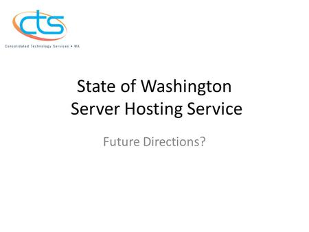 State of Washington Server Hosting Service Future Directions?