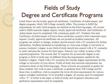 Fields of Study Degree and Certificate Programs Listed below are the locally approved certificates, Certificates of Achievement, and degree programs which.