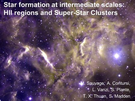 Star formation at intermediate scales: HII regions and Super-Star Clusters M. Sauvage, A. Contursi, L. Vanzi, S. Plante, T. X. Thuan, S. Madden.