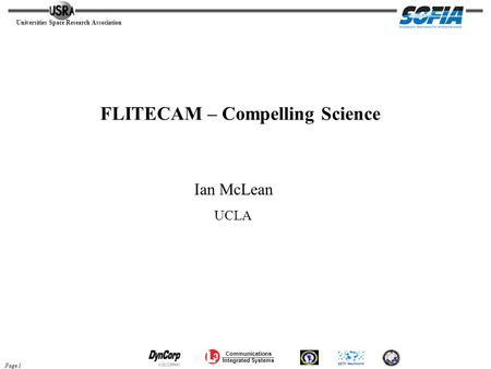 Universities Space Research Association Page 1 Communications Integrated Systems FLITECAM – Compelling Science Ian McLean UCLA.