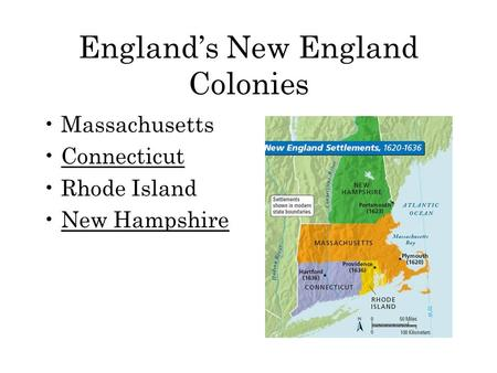 England's New England Colonies Massachusetts Connecticut Rhode Island New Hampshire.