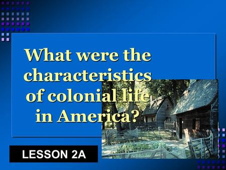 What were the characteristics of colonial life in America?