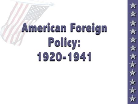 "American Foreign Policy: 1920-1941 Foreign Policy Tensions InterventionismDisarmament Collective security Collective security ""Wilsonianism"" ""Wilsonianism"""