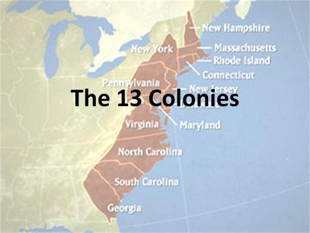 The 13 Colonies. General Types of Colonies Royal Colony The King governed the colony through advisors sent from England Self-Governing Colony Settlers.