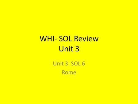 WHI- SOL Review Unit 3 Unit 3: SOL 6 Rome.