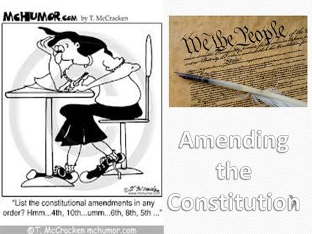 Amending the Constitution *1791 » 11 (1798) – Protects states from being sued by citizens ˃Overturned Supreme Court case - Chisolm vs. Georgia » 12.