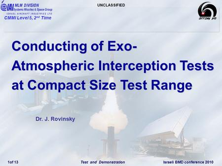 UNCLASSIFIED CMMI Level 5, 2 nd Time Israeli BMD conference 2010Test and Demonstration 1of 13 Conducting of Exo- Atmospheric Interception Tests at Compact.