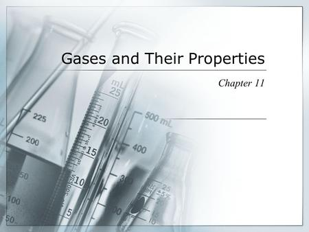 Gases and Their Properties Chapter 11. Gases Some common elements and compounds exist in the gaseous state under normal conditions of pressure and temperature.