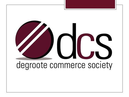 What is the DCS?  A part of the Commerce faculty since 1966.  Self governing student organization comprised of 2200 full-time undergraduate members.