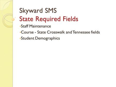 Skyward SMS State Required Fields Staff Maintenance Course - State Crosswalk and Tennessee fields Student Demographics.