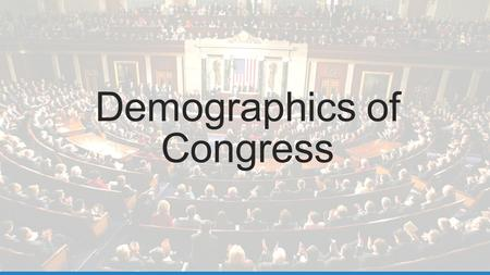Demographics of Congress. 114 th Congress 1.Does the gender composition of the 114 th Congress mirror that of the US population? 2.Why do you think more.