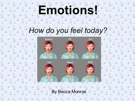 Emotions! How do you feel today? By Becca Monroe.