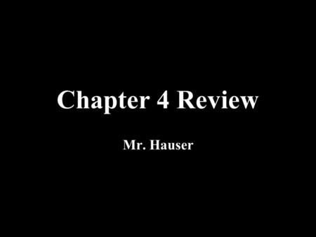 Chapter 4 Review Mr. Hauser. Rules of the Game Working in TEAMS, you will be asked to answer questions from the assigned chapters. You have 30 seconds.