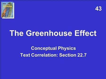 The Greenhouse Effect Conceptual Physics Text Correlation: Section 22.7 43.
