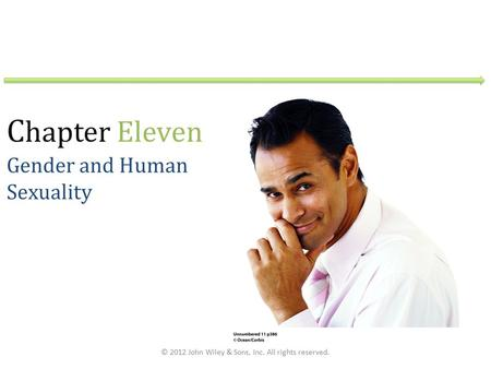 C hapter Eleven Gender and Human Sexuality © 2012 John Wiley & Sons, Inc. All rights reserved.