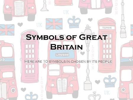 Symbols of Great Britain Here are 10 symbols in chosen by its people.