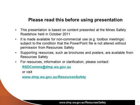 Www.dmp.wa.gov.au/ResourcesSafety 1 Please read this before using presentation This presentation is based on content presented at the Mines Safety Roadshow.