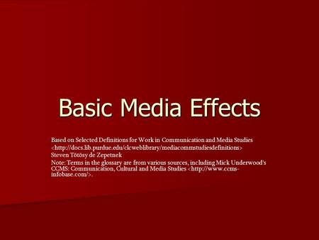 Basic Media Effects Based on Based on Selected Definitions for Work in Communication and Media Studies Steven Tötösy de Zepetnek Note: Terms in the glossary.