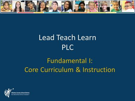 Lead Teach Learn PLC Fundamental I: Core Curriculum & Instruction.